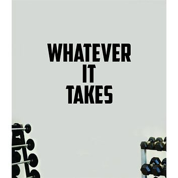Whatever It Takes Wall Decal Home Decor Bedroom Room Vinyl Sticker Art Teen Work Out Quote Beast Gym Fitness Lift Strong Inspirational Motivational Health