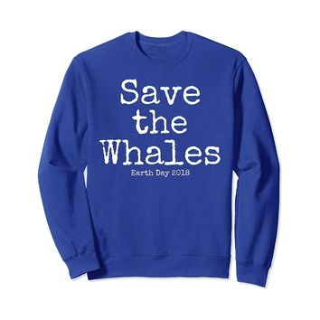 Save the Whales Sweatshirt Earth Day 2018 Crewneck for Women