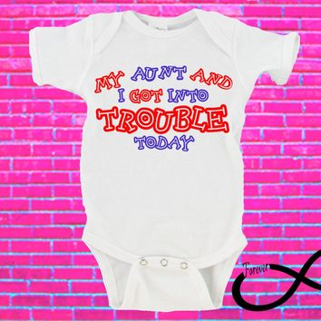 My Aunt and I Got Into Trouble Today (CUSTOM NAME AVAILABLE) Gerber Onesuit ®