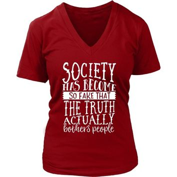Society Has Become So Fake That the Truth Actually Bothers People - Women's V-Neck