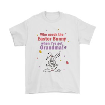 PEAPV4S Who Needs The Easter Bunny When I've Got Grandma Shirts