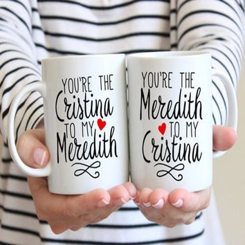 Best Friend Mugs | Greys Anatomy Mug | You're The Meredith To My Cristina | Cristina To My Meredith | Gift for Best Friend | Sis