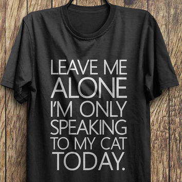 Funny Cat T Shirt, Im Only Speaking To My Cat Today, funny shirt instagram shirts, tumblr shirts, fashion tops, rad tops