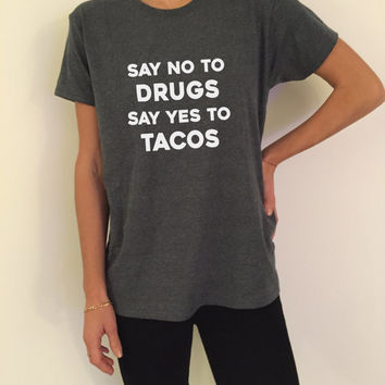Say no to drugs say yes to Tacos Tshirt Fashion funny slogan womens girls sassy cute gift present