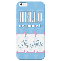 """Hello My Name is - Hey Nurse"" Phone Case"