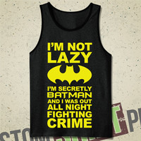 I'm Not Lazy, I'm Secretly Batman & I Was Out All Night Fighting Crime Tank - T-Shirt - Tee - Shirt - Funny - Batman Shirt - I'm Batman