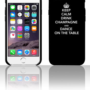 Keep Calm Drink Champagne and Dance on Table 5 5s 6 6plus phone cases