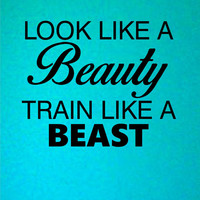 Look like a Beauty train like a beast Quote Vinyl Wall Decal Sticker Art Decor Bedroom Design Mural Fitness gym work out motivation