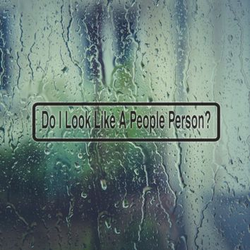Do I Look Like A People Person Vinyl Decal (Permanent Sticker)