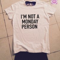 i'm not a monday person t-shirts for women gifts tshirt womens girls tumblr funny teens teenagers quotes slogan fangirl girlfriends