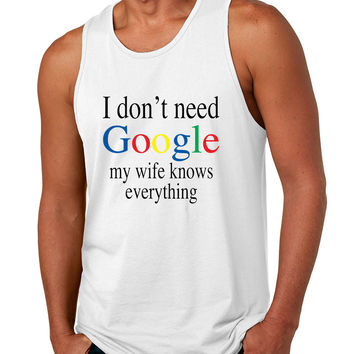 Men's Tank Top I Don't Need Google My Wife Know Everything Fun