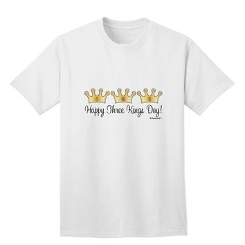 Happy Three Kings Day - 3 Crowns Adult T-Shirt by TooLoud