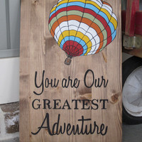 Hot Air Balloon Wood Art - You Are Our Greatest Adventure  - Painting - Boy Girl Nursery, Baby Shower Gift