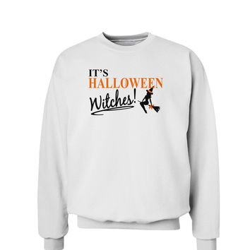 It's Halloween Witches Sweatshirt