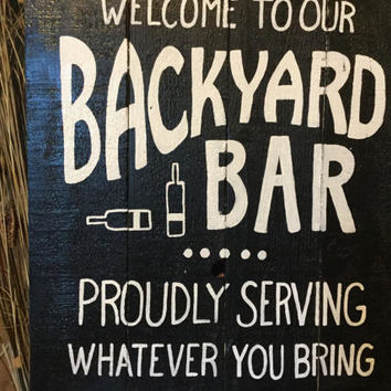 Welcome to our backyard bar sign - proudly serving whatever you bring, Outdoor sign, handmade wooden sign,