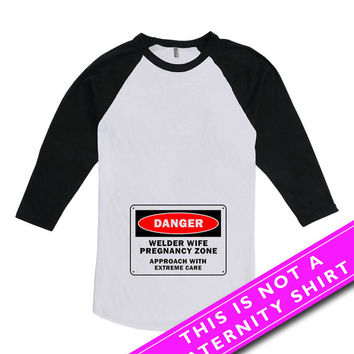 Funny Pregnancy Shirt New Baby Gifts For Expecting Mothers Danger Welder Wife Shirt Pregnancy Zone American Apparel Unisex Raglan MAT-652