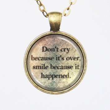 Quote Pendant Necklace- Dr. Seuss -Don't cry because it's over, smile because it happened.