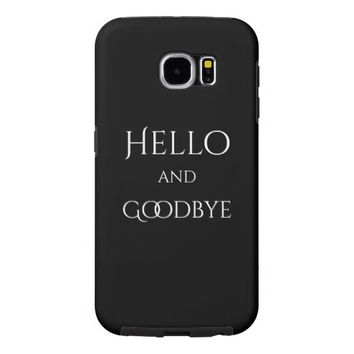 Hello and goodbye on black samsung galaxy s6 cases