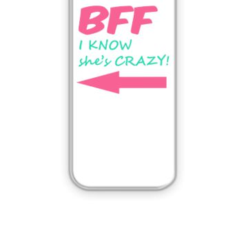 BFF I know she's CRAZY! - iPhone 5&5s Case