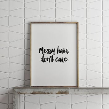 "PRINTABLE Art""Messy Hair Don't Care""Inspirational Poster,Typography Art,Fashion Decor,Wall Decor,Home Decor,Dorm Room Decor,Best Words"