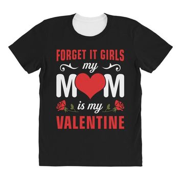 Forget it Girls My Mom Is My Valentine All Over Women's T-shirt