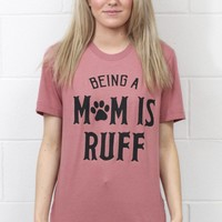 Being a Mom is Ruff S/L Tee {Vintage Rose Mauve}