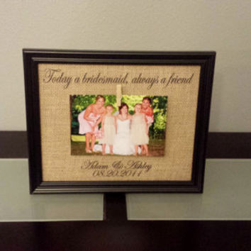 Framed Burlap Print - Bridesmaid Gift - Bridal Party - Today a Bridesmaid Always a Friend - Maid of Honor - Set of 4 Picture Frames - 8x10
