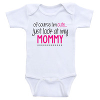 "Baby Girl Clothes ""Of Course I'm Cute, Just Look At My Mommy"" Baby Girl Onesuits"