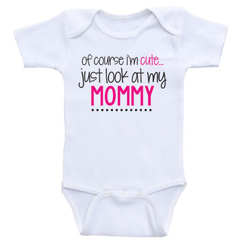 """Baby Girl Clothes """"Of Course I'm Cute, Just Look At My Mommy"""" Baby Girl Onesuits"""