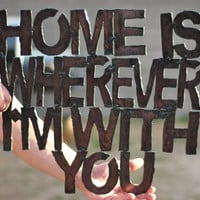 Custom Wall Sign, Home is Wherever I'm With You Sign, Metal Wall Sign, Metal Sign, Apartment Decor