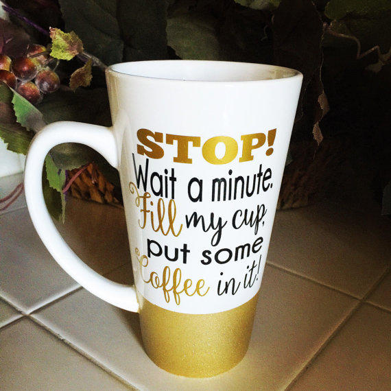stop wait a minute fill my cup put some from simplychicboutique74