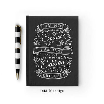 I Am Not Special I Am Just Limited Edition, Seriously - Writing Journal, Hardcover Notebook, Sketchbook, Blank or Lined Pages, 5x7 diary
