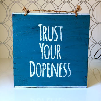 Trust Your Dopeness Sign  / Wood Sign Sayings - Caribbean Blue
