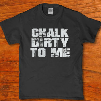 Chalk dirty to me adult Men's t-shirt new
