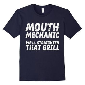 Mouth Mechanic Fix that Grill T-Shirt Funny Dentist T-Shirt