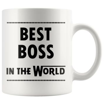 BEST BOSS IN THE WORLD * Unique Gift for Boss Day, Birthday * White Coffee Mug 11oz.