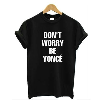 Don't Worry Be Yonce Tee