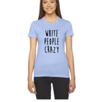 White People Crazy - Women's Tee