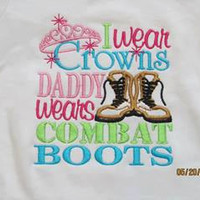 I wear Crowns Daddy wears COMBAT BOOTS Custom embroidered cute saying shirt or one piece w/snaps toddler, kids military troops popular