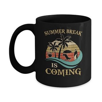 Summer Break Is Coming Funny Teachers Students Gifts Mug