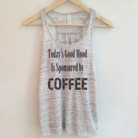 Todays Good Mood is Sponsored by Coffee Tank Top -  Racerback Tank Flowy Workout Tank - Coffee Shirt - Good Mood Tank Top. Grey Tank.