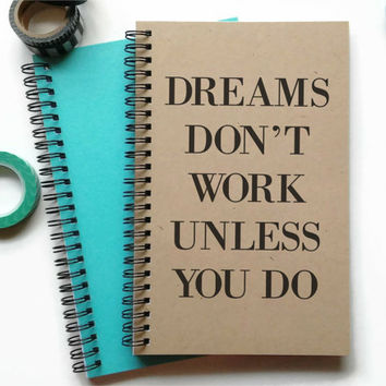 Writing journal, spiral notebook, bullet journal, sketchbook, lined blank or grid - dreams don't work unless you do, motivational quote