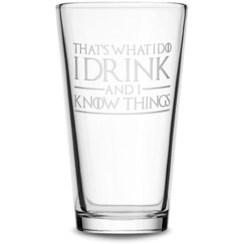 Pint Glass with Game of Thrones Quote, That's What I Do I Drink and I Know Things