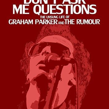 Graham Parker & Bruce Springsteen & Michael Gramaglia-Don't Ask Me Questions: The Unsung Life of Graham Parker and The Rumour