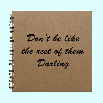 Don't be like the rest of them darling - Book, Large Journal, Personalized Book, Personalized Journal, Scrapbook, Smashbook