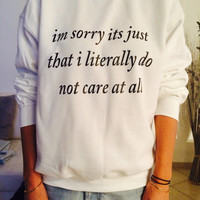 I'm sorry it's just that i literally do not care at all sweatshirt white crewneck fangirls jumper funny saying fashion