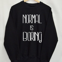 Normal is boring Clothing Sweater Sweatshirt Top Tumblr Fashion Funny Text Slogan Dope Jumper tee shirt