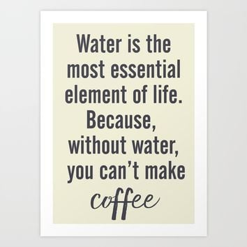 Water is essential, for coffee, wall art, humor, fun, funny, inspiration, motivation Art Print by Stefanoreves