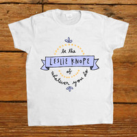 Be The Leslie Knope Of Whatever You Do -- Women's T-Shirt