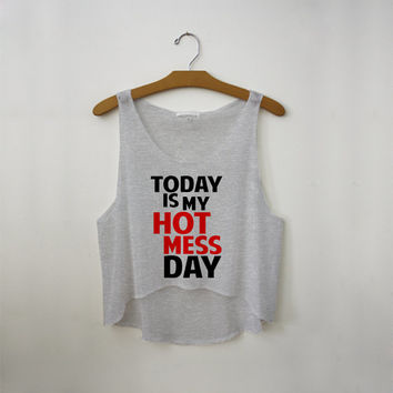 Today Is My Hot Mess Day Crop Tank Top - Crop Shirt